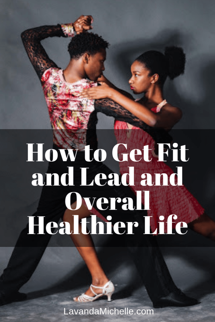 How to Get Fit and Lead and Overall Healthier Life