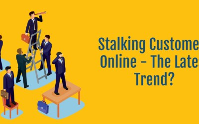 Stalking Customers Online – The Latest Trend?