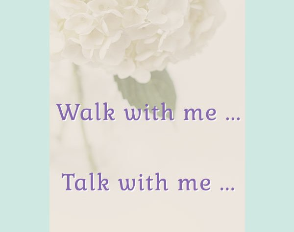 Walk with me, talk with me - share!