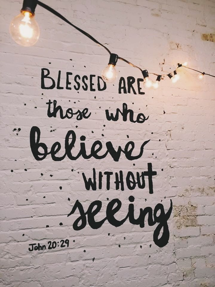Blessed are those who believe without seeing