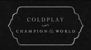 The Analysis of the Meaning Behind the Lyrics of 'Champion of the World' by Coldplay