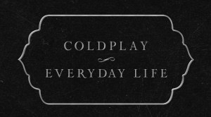 Why Are You Not Like Everyone Else? Coldplay – Everyday Life Lyrics Meaning