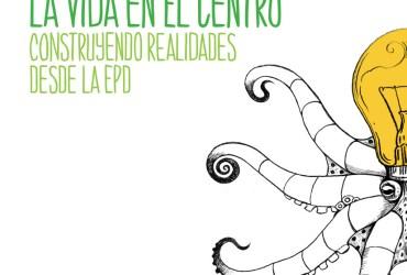 Propuestas didácticas para Participar poniendo la Vida en el Centro. Construyendo realidades desde la EpD
