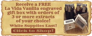 Receive a FREE La Vida Vanilla engraved gift box with orders of 3 or more extracts of your choice! While Supplies Last! Click here to shop!