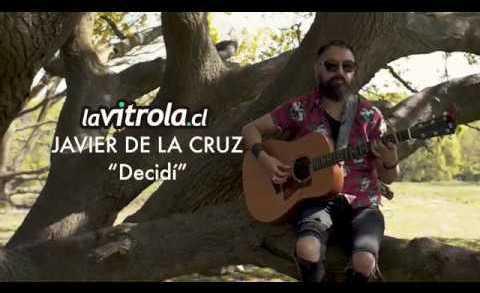 LaVitrola.cl: Javier de la Cruz – Decidí