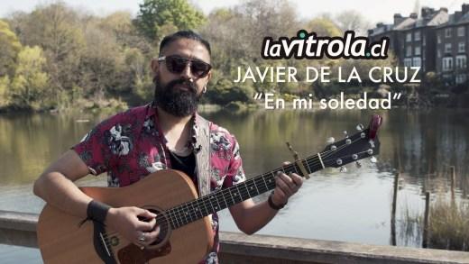 LaVitrola.cl: Javier de la Cruz – En mi soledad