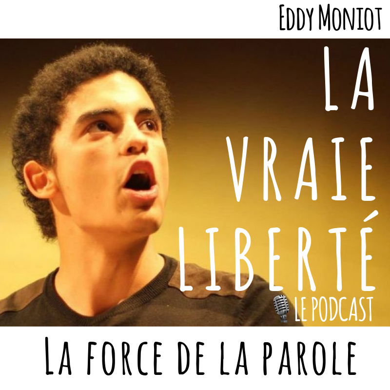 LA FORCE DE LA PAROLE – EDDY MONIOT –  A VOIX HAUTE – Podcast