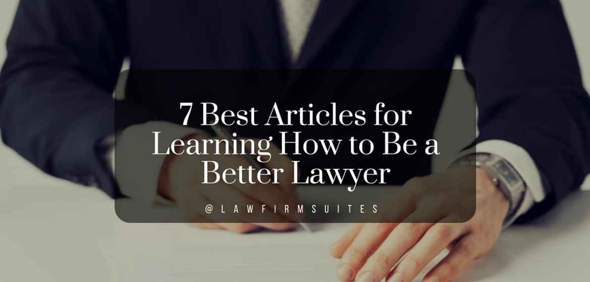 7 Best Articles For Learning How To Be A Better Lawye