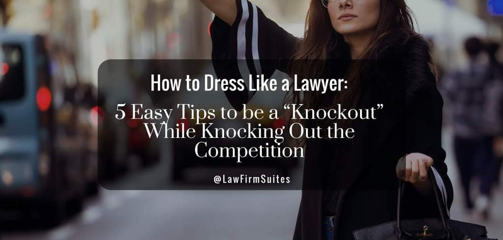 How To Dress Like A Lawyer 5 Easy Tips To Be A Knockout While Knocking Out The Competitio