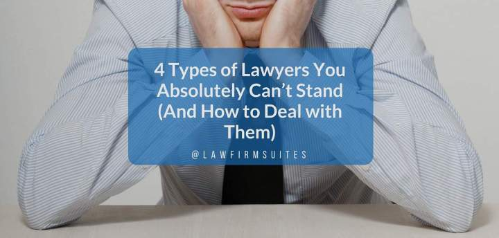 4 Types Of Lawyers You Absolutely Cant Stand And How To