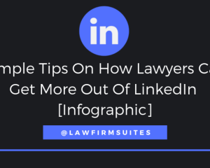Simple Tips On How Lawyers Can Get More Out Of Linkedi