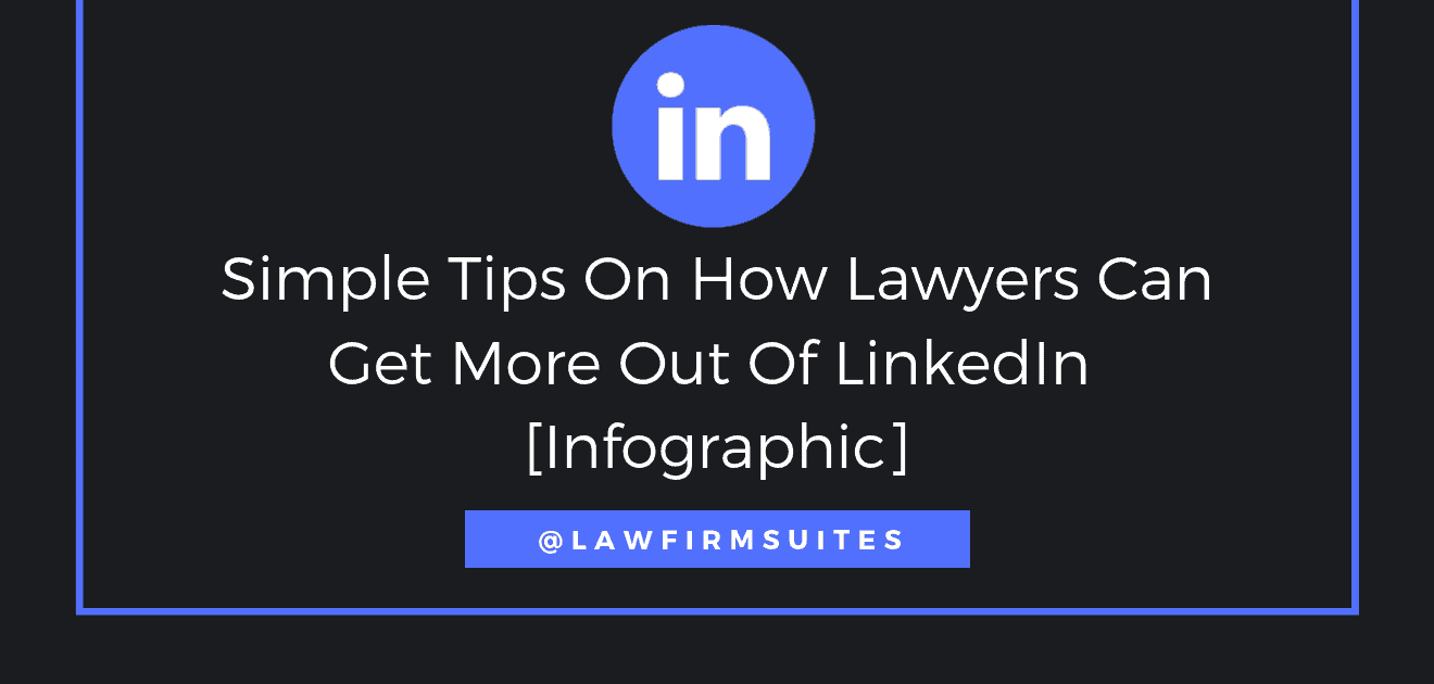 Simple Tips On How Lawyers Can Get More Out Of Linkedin Infographic Law Firm Suites