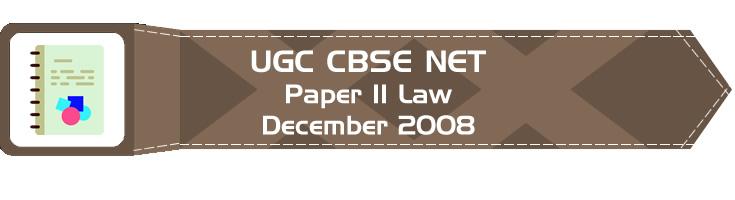 2008 December Previous Paper 2 Law UGC NET CBSE LawMint.com