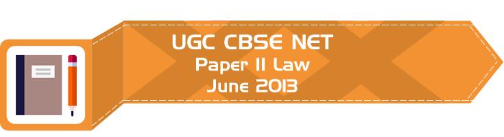2013 June Previous Paper 2 Law UGC NET CBSE LawMint.com