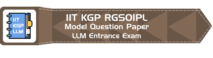 RGSOIPL LLM Entrance IIT KGP - Rajiv Gandhi School of Intellectual Property Law Model Question Paper, Previous Question Paper and Mock Tests