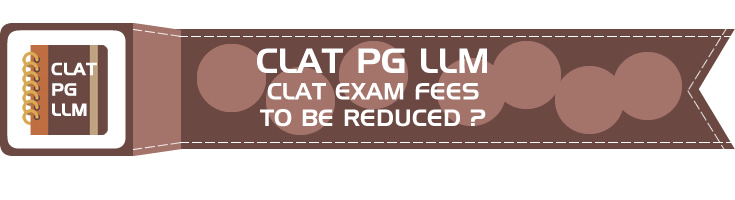 Will the CLAT PG Exam Fees be reduced ?