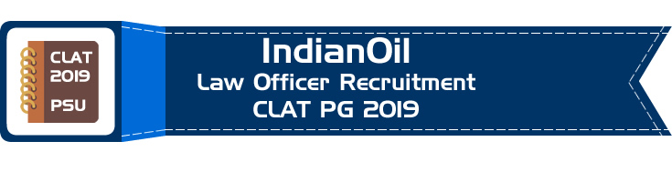 IndianOil Law Officer Recruitment CLAT 2019 PSU recruitment through CLAT 2019 PG LLM Entrance