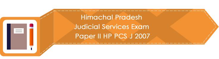 Himachal Pradesh Judicial Services Exam Paper II HP PCS J 2007 LawMint.com Judiciary Exam Mock Tests Civil Judge Previous Papers Legal Test Series MCQs Study Material Model Papers