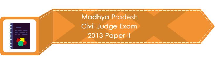 Madhya Pradesh Civil Judge Exam 2013 Paper II LawMint.com