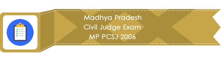 Madhya Pradesh Civil Judge Exam MP PCSJ 2006 LawMint.com Judiciary Exam Mock Tests Civil Judge Previous Papers Legal Test Series MCQs Study Material Model Papers