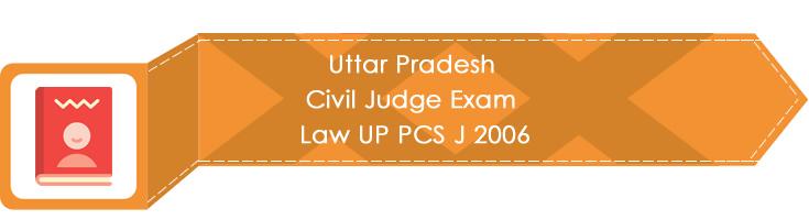 Uttar Pradesh Civil Judge Exam Law UP PCS J 2006 LawMint.com