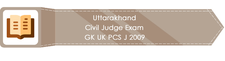 Uttarakhand Civil Judge Exam GK UK PCS J 2009 LawMint.com Judiciary Exam Mock Tests Civil Judge Previous Papers Legal Test Series MCQs Study Material Model Papers