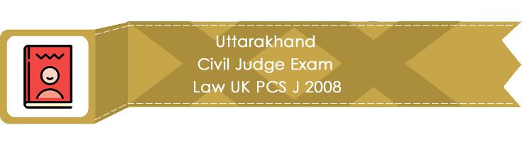 Uttarakhand Civil Judge Exam Law UK PCS J 2008 LawMint.com