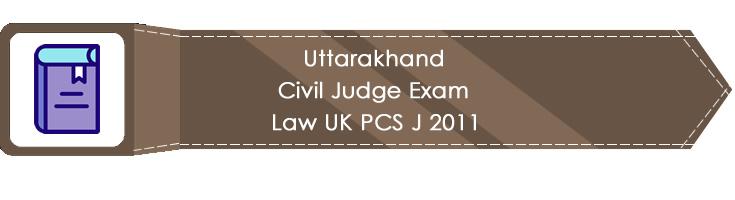 Uttarakhand Civil Judge Exam Law UK PCS J 2011 LawMint.com Judiciary Exam Mock Tests Civil Judge Previous Papers Legal Test Series MCQs Study Material Model Papers