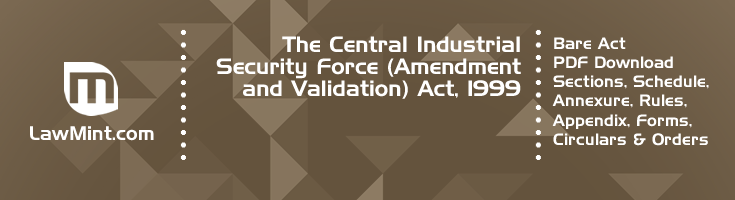 The Central Industrial Security Force Amendment and Validation Act 1999 Bare Act PDF Download 2