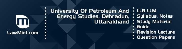 University Petroleum Energy Studies LLB LLM Syllabus Revision Notes Study Material Guide Question Papers 1
