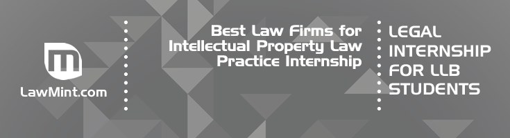Best Law Firms for Intellectual Property Law Practice Internship LLB Students