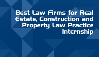 Best Law Firms for Real Estate Construction and Property Law Practice Internship LLB Students