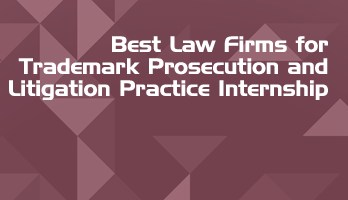 Best Law Firms for Trademark Prosecution and Litigation Practice Internship LLB Students