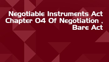 Negotiable Instruments Act Chapter 04 Of Negotiation Bare Act