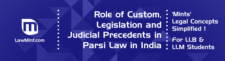 Role of Custom Legislation and Judicial Precedents in Parsi Law in India LawMint For LLB and LLM students