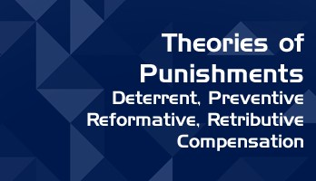 Theories of Punishments Deterrent Theory Preventive Theory Reformative Theory Retributive Theory Compensation Theory LawMint For LLB and LLM students