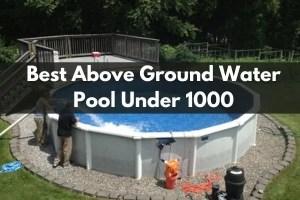 Best Above Ground Pool Under 1000