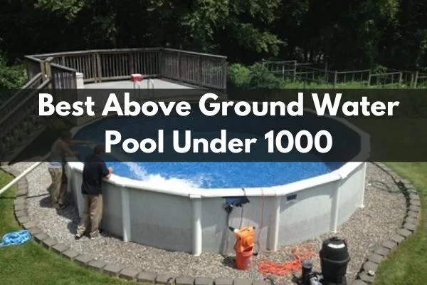 Best Above Ground Pool Under 1000