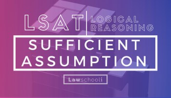 How To Master LSAT Logical Reasoning Necessary Assumption Questions