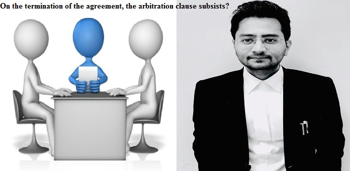 On the termination of the agreement, the arbitration clause subsists