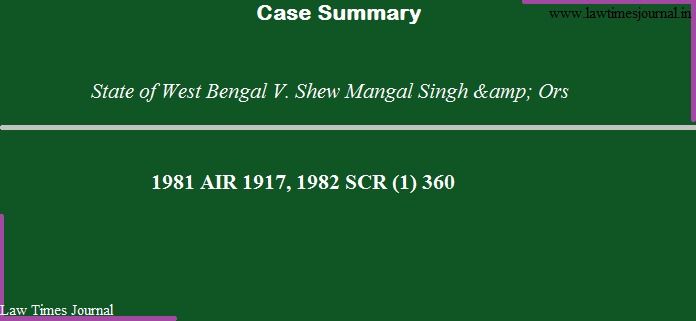 State of West Bengal vs. Shew Mangal Singh & Ors