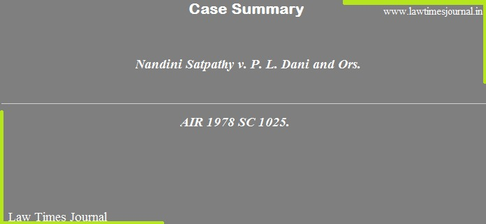 Nandini Satpathy v. P. L. Dani and Ors.