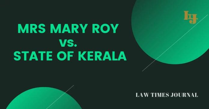 Mrs. Mary Roy vs State of Kerala