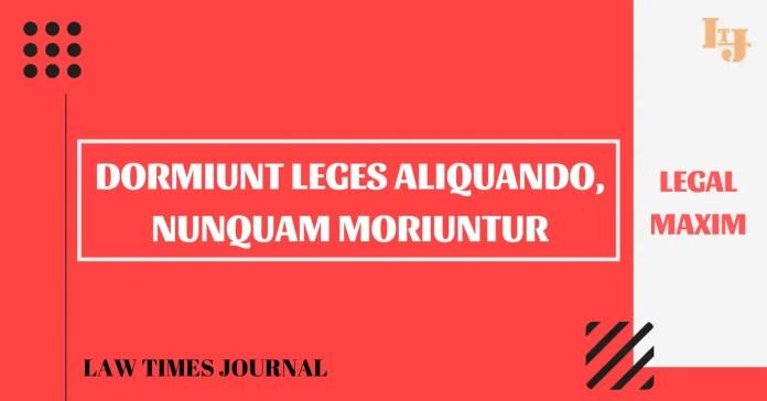 Dormiunt Leges Aliquando, Nunquam Moriuntur