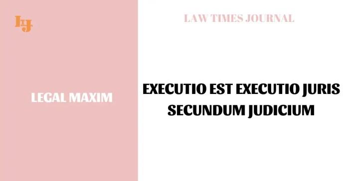 Executio est executio juris secundum judicium
