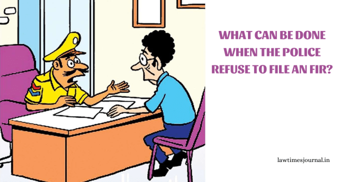 What can be done when the police refuse to file an FIR?
