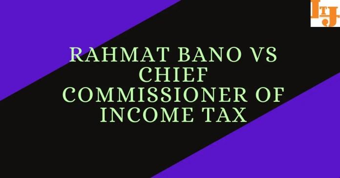 Rahmat Bano vs Chief Commissioner of Income Tax