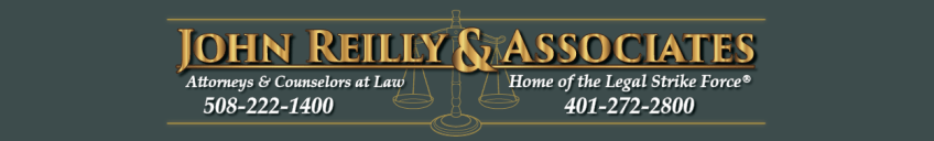 John Reilly & Associates - The Legal Strike Force - Providence Rhode Island New England - Attorneys and Counselors at Law