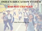 India's education system has not changed