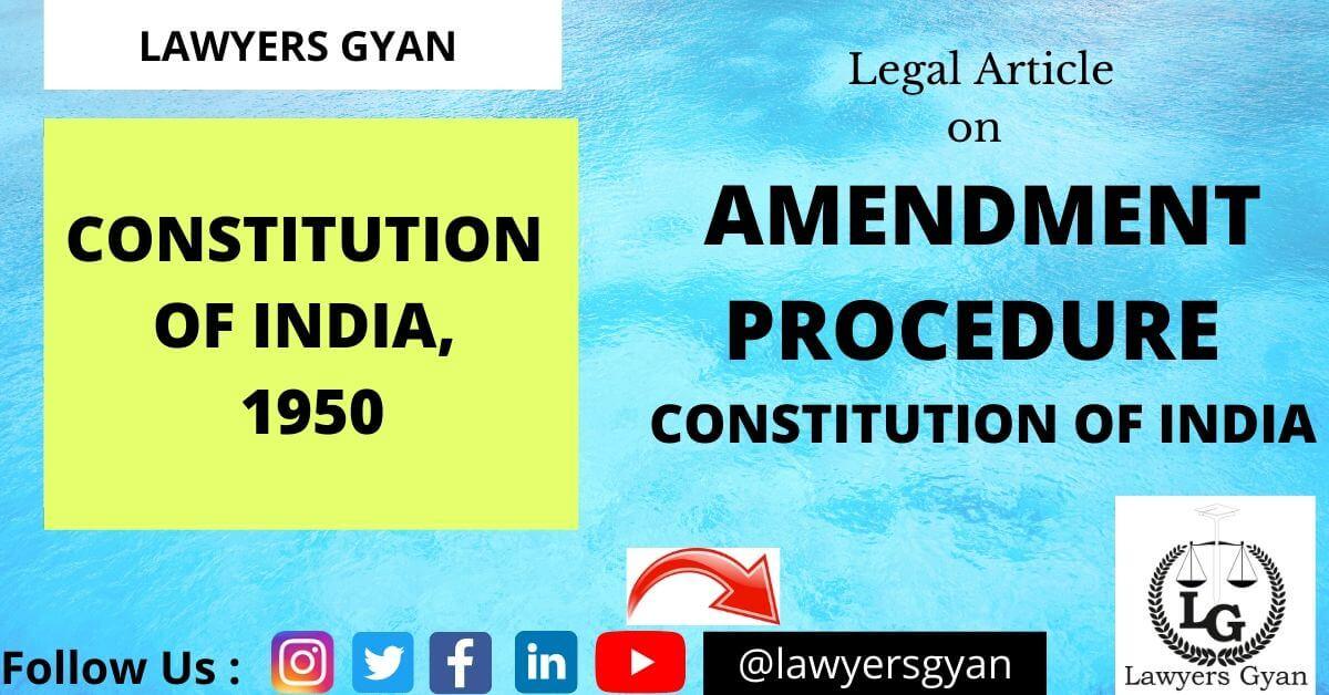 AMENDMENT PROCEDURE OF THE CONSTITUTION OF INDIA